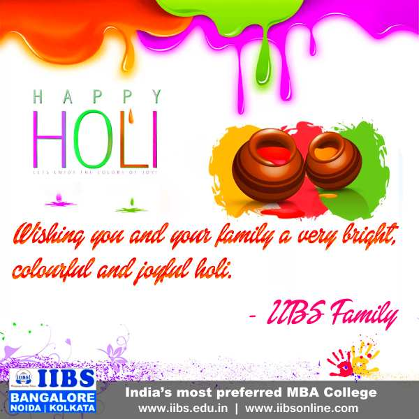Wishing you and your family a very bright, colourful and joyful holi. - IIBS Family