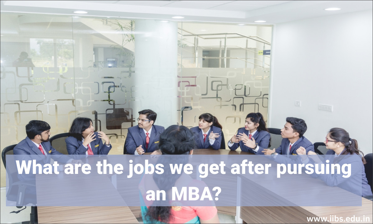 What are the jobs we get after pursuing an MBA?| IIBS B-School Bangalore