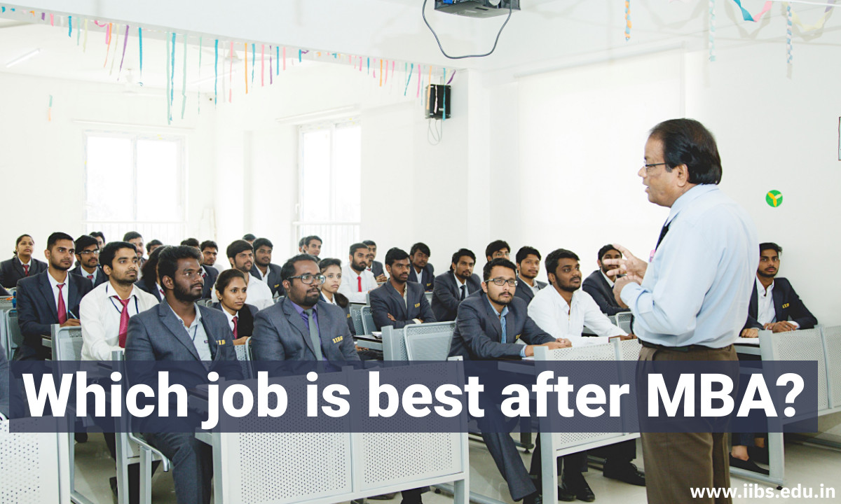 Which job is best after MBA?   IIBS B-School Bangalore