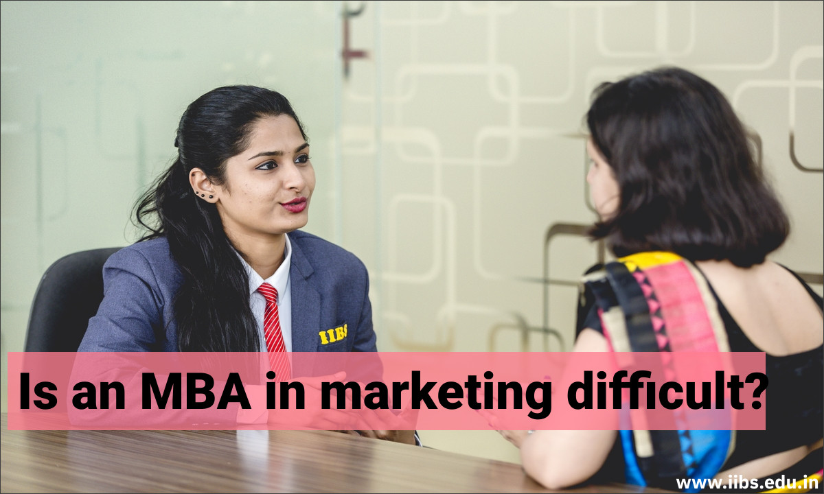 Is an MBA in marketing difficult?  IIBS B-School Bangalore