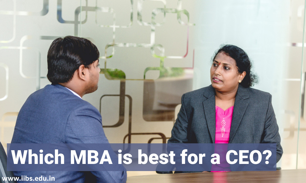 Which MBA is best for a CEO?   IIBS B-School Bangalore
